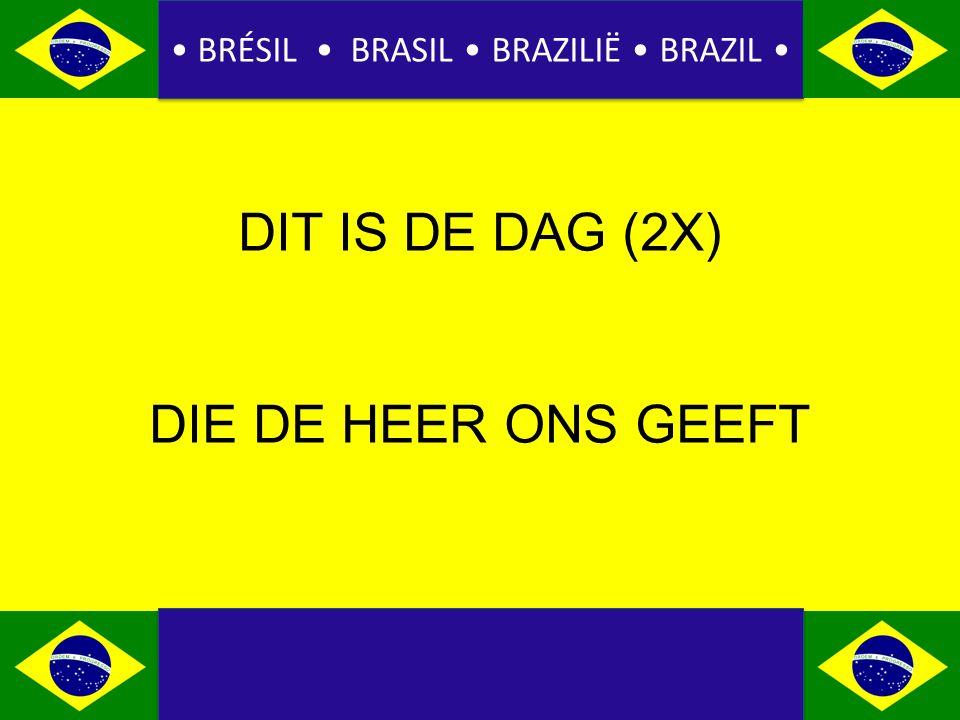 BRÉSIL BRASIL BRAZILIË BRAZIL DIT IS DE DAG (2X) DIE DE HEER ONS GEEFT