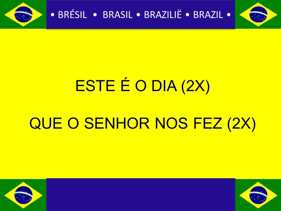 BRÉSIL BRASIL BRAZILIË BRAZIL ESTE É O DIA (2X) QUE O SENHOR NOS FEZ (2X)