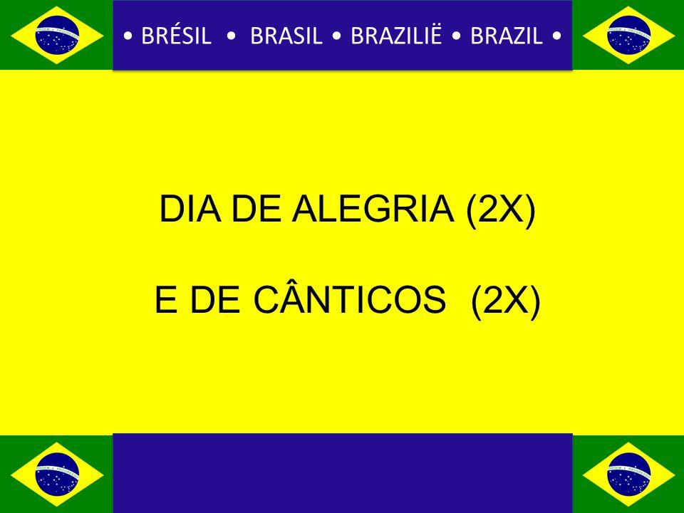 BRÉSIL BRASIL BRAZILIË BRAZIL DIA DE ALEGRIA (2X) E DE CÂNTICOS (2X)