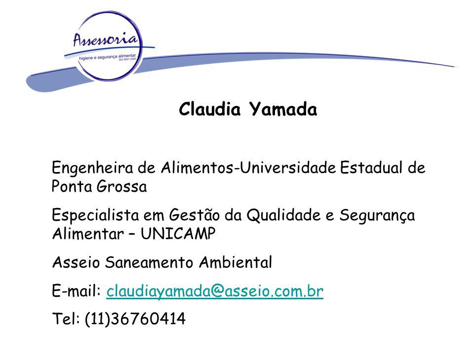 Claudia Yamada Engenheira de Alimentos-Universidade Estadual de Ponta Grossa Especialista em Gestão da Qualidade e Segurança Alimentar – UNICAMP Assei