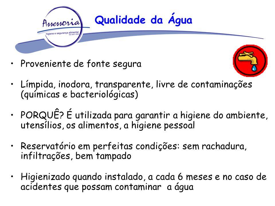 Qualidade da Água Proveniente de fonte segura Límpida, inodora, transparente, livre de contaminações (químicas e bacteriológicas) PORQUÊ? É utilizada