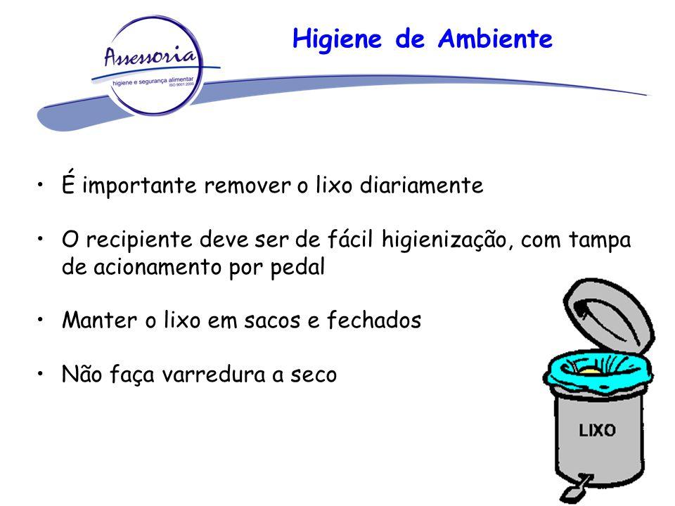 Higiene de Ambiente É importante remover o lixo diariamente O recipiente deve ser de fácil higienização, com tampa de acionamento por pedal Manter o l