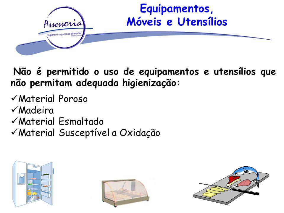 Equipamentos, Móveis e Utensílios Não é permitido o uso de equipamentos e utensílios que não permitam adequada higienização: Material Poroso Madeira M