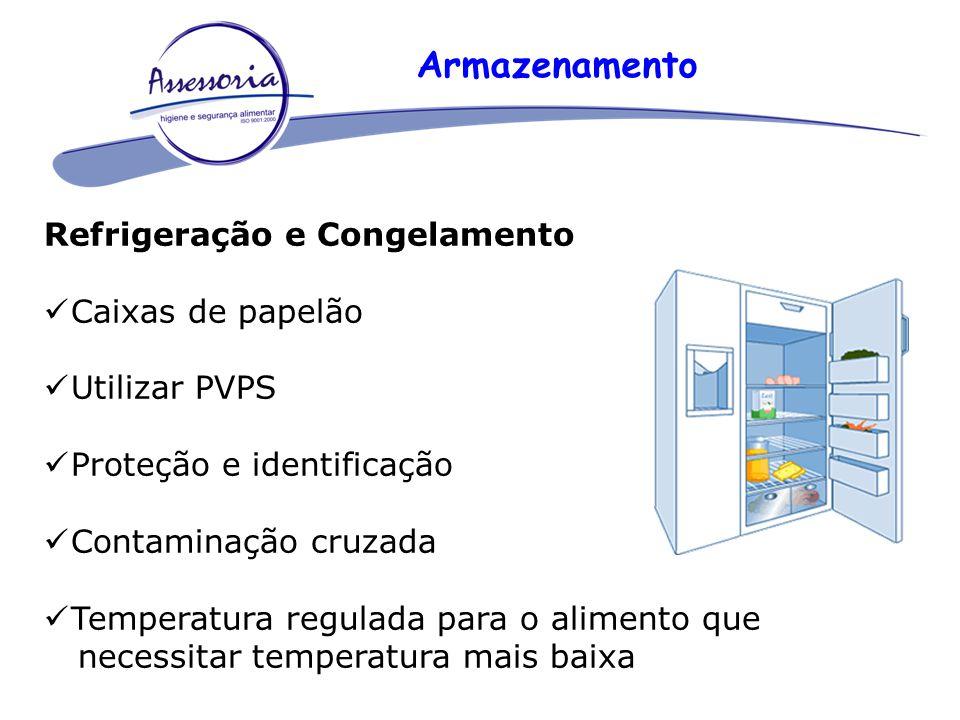 Armazenamento Refrigeração e Congelamento Caixas de papelão Utilizar PVPS Proteção e identificação Contaminação cruzada Temperatura regulada para o al