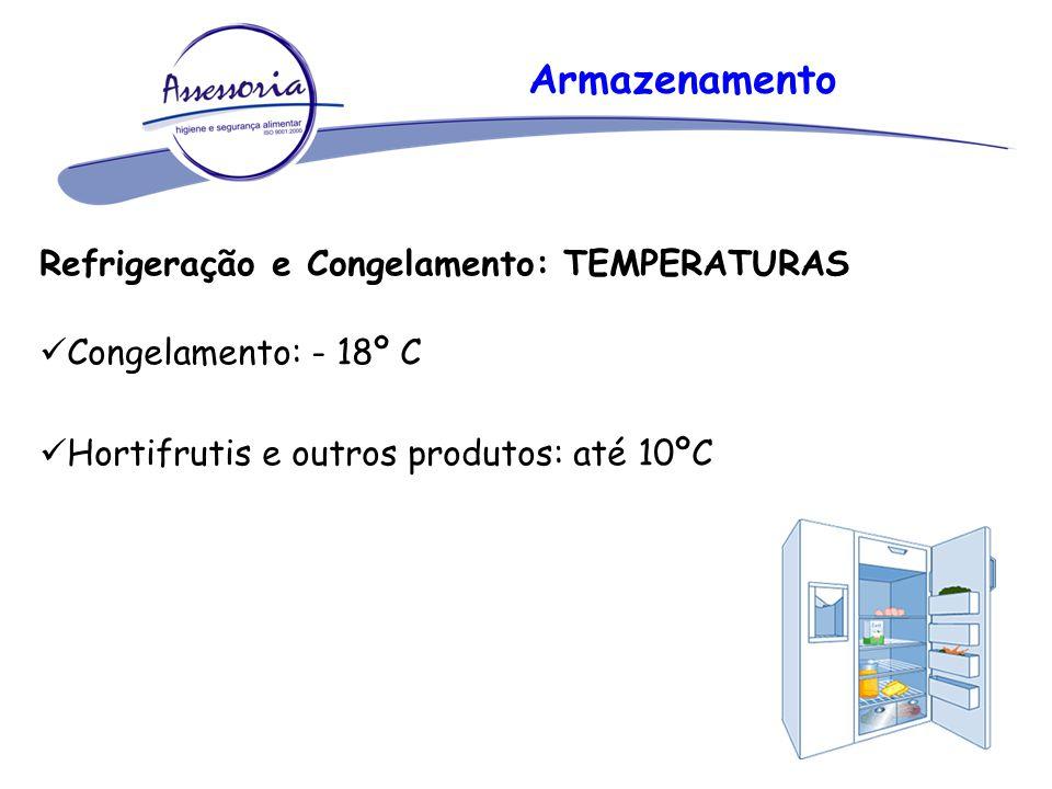 Armazenamento Refrigeração e Congelamento: TEMPERATURAS Congelamento: - 18º C Hortifrutis e outros produtos: até 10ºC
