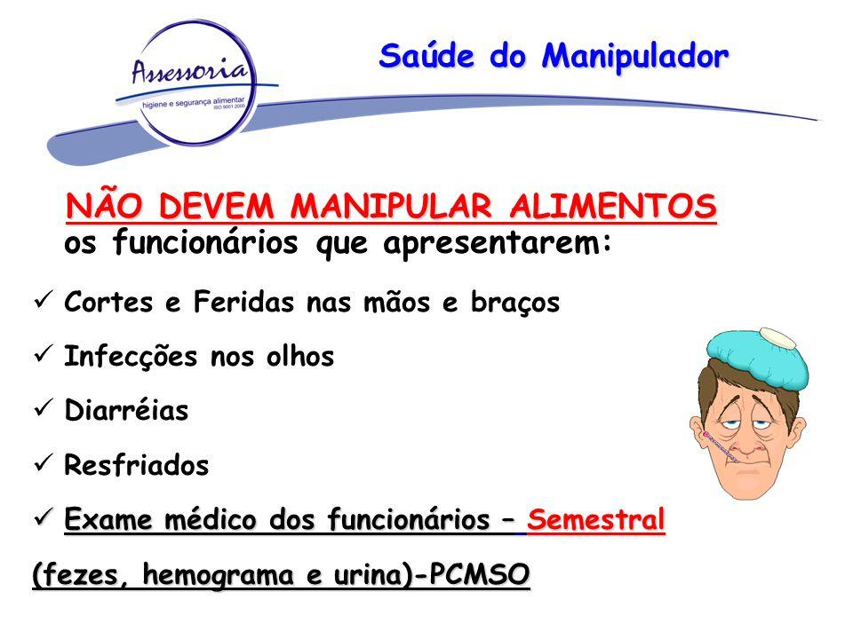 Saúde do Manipulador NÃO DEVEM MANIPULAR ALIMENTOS NÃO DEVEM MANIPULAR ALIMENTOS os funcionários que apresentarem: Cortes e Feridas nas mãos e braços