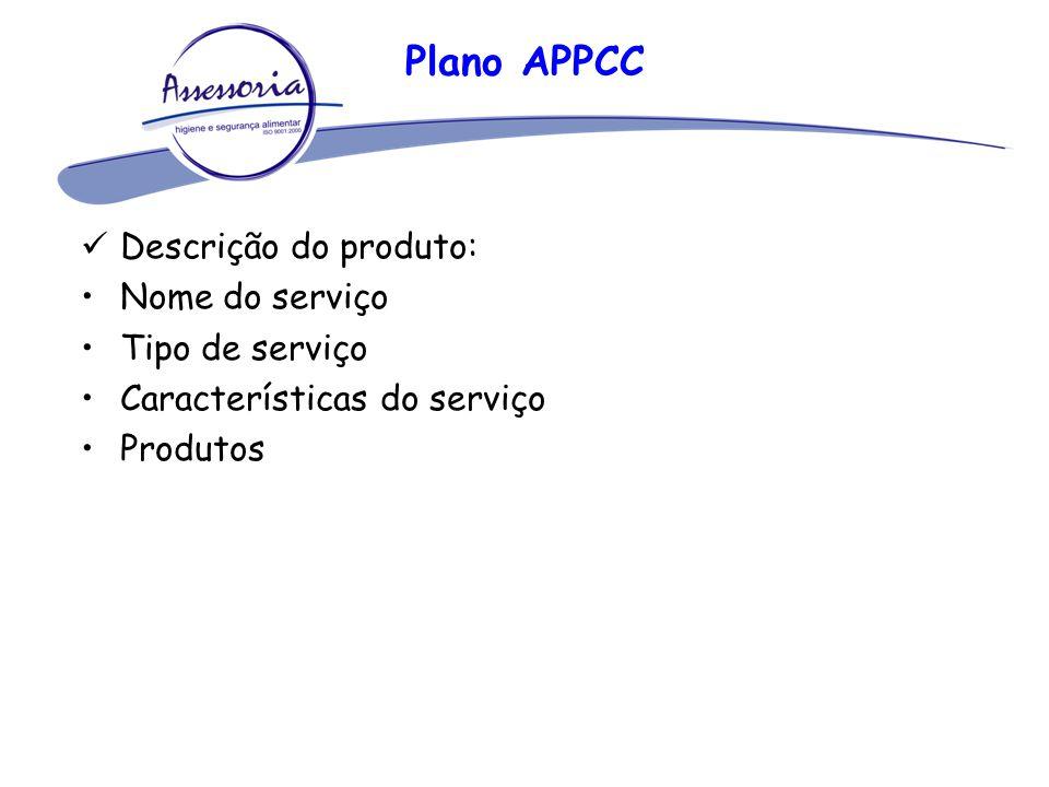 Plano APPCC Descrição do produto: Nome do serviço Tipo de serviço Características do serviço Produtos