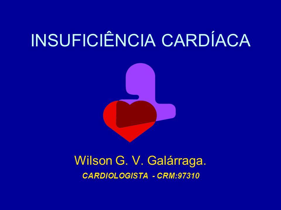 INSUFICIÊNCIA CARDÍACA Wilson G. V. Galárraga. CARDIOLOGISTA - CRM:97310