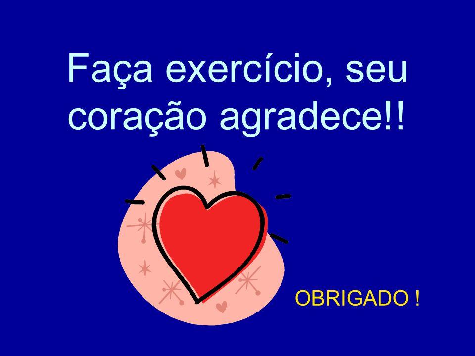 Faça exercício, seu coração agradece!! OBRIGADO !