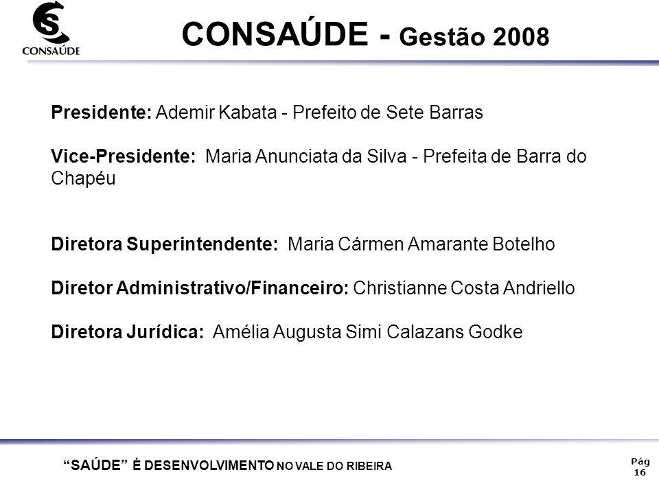 """""""SAÚDE"""" É DESENVOLVIMENTO NO VALE DO RIBEIRA Pág 16 CONSAÚDE - Gestão 2008 Presidente: Ademir Kabata - Prefeito de Sete Barras Vice-Presidente: Maria"""