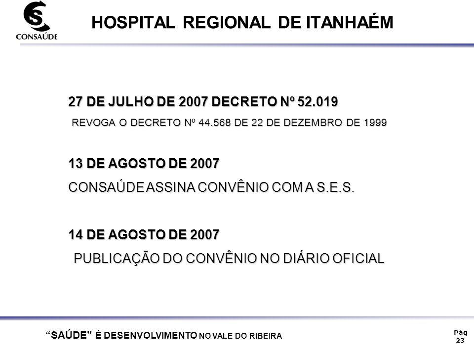 """""""SAÚDE"""" É DESENVOLVIMENTO NO VALE DO RIBEIRA Pág 23 HOSPITAL REGIONAL DE ITANHAÉM 27 DE JULHO DE 2007 DECRETO Nº 52.019 REVOGA O DECRETO Nº 44.568 DE"""