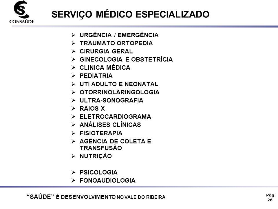 """""""SAÚDE"""" É DESENVOLVIMENTO NO VALE DO RIBEIRA Pág 26 SERVIÇO MÉDICO ESPECIALIZADO  URGÊNCIA / EMERGÊNCIA  TRAUMATO ORTOPEDIA  CIRURGIA GERAL  GINEC"""