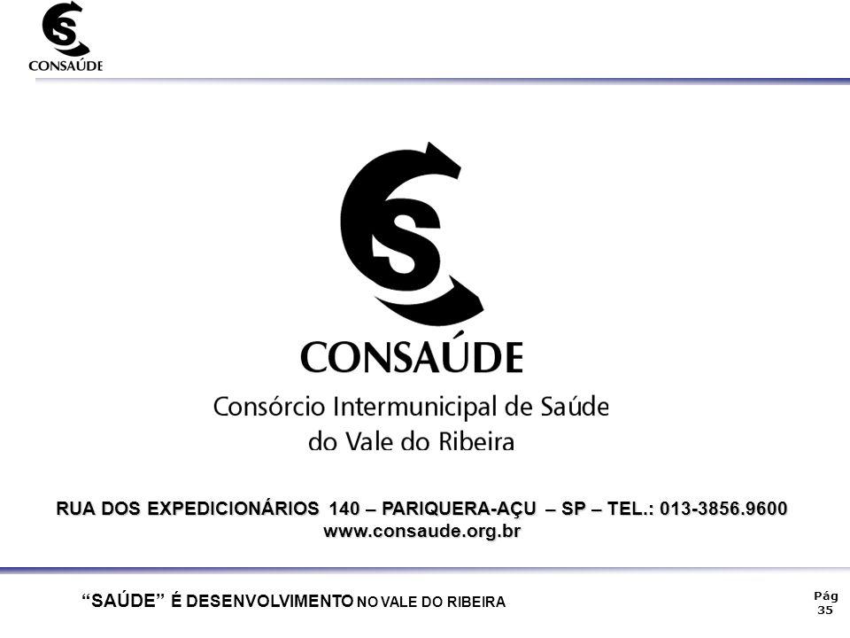 """""""SAÚDE"""" É DESENVOLVIMENTO NO VALE DO RIBEIRA Pág 35 RUA DOS EXPEDICIONÁRIOS 140 – PARIQUERA-AÇU – SP – TEL.: 013-3856.9600 www.consaude.org.br"""