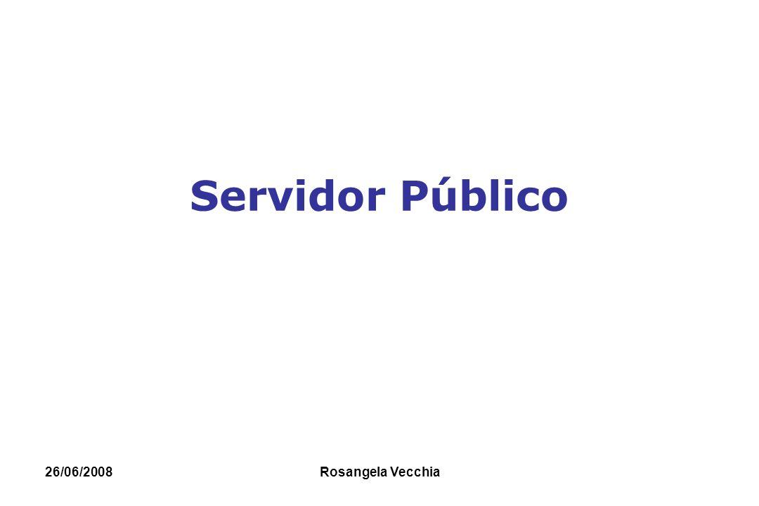 26/06/2008 Rosangela Vecchia Servidor Público