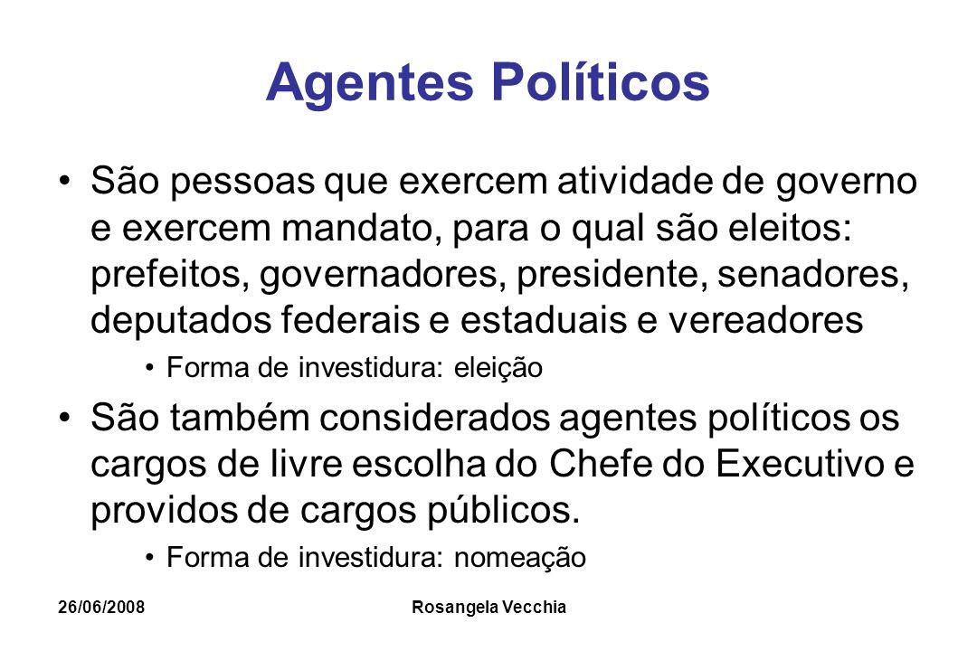 26/06/2008 Rosangela Vecchia Agentes Políticos São pessoas que exercem atividade de governo e exercem mandato, para o qual são eleitos: prefeitos, gov