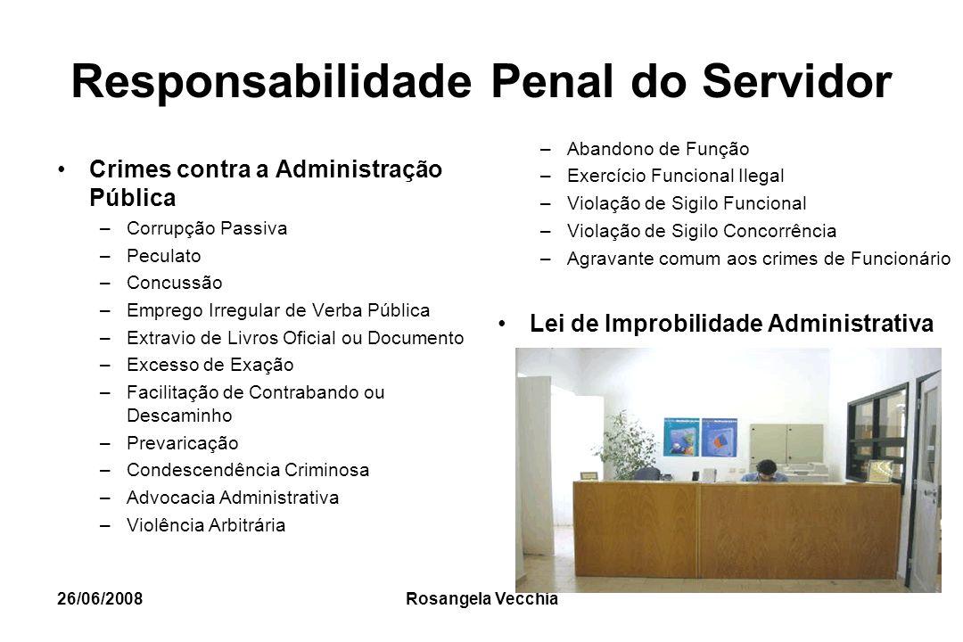 26/06/2008 Rosangela Vecchia Responsabilidade Penal do Servidor Crimes contra a Administração Pública –Corrupção Passiva –Peculato –Concussão –Emprego