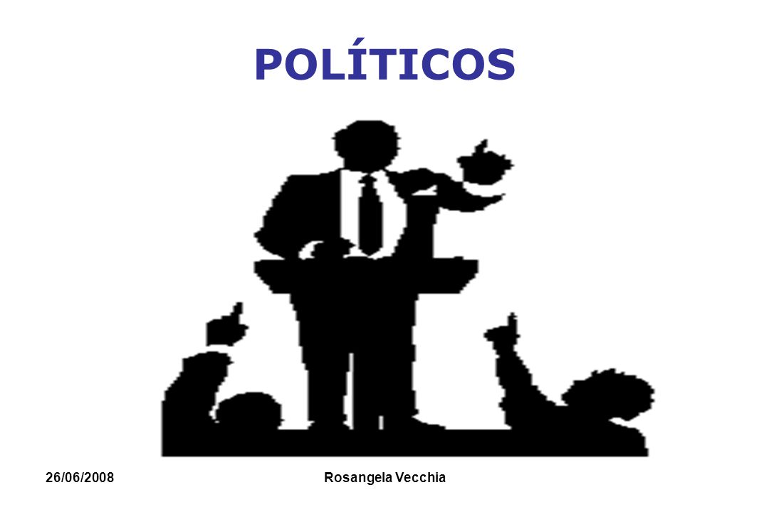 26/06/2008 Rosangela Vecchia POLÍTICOS