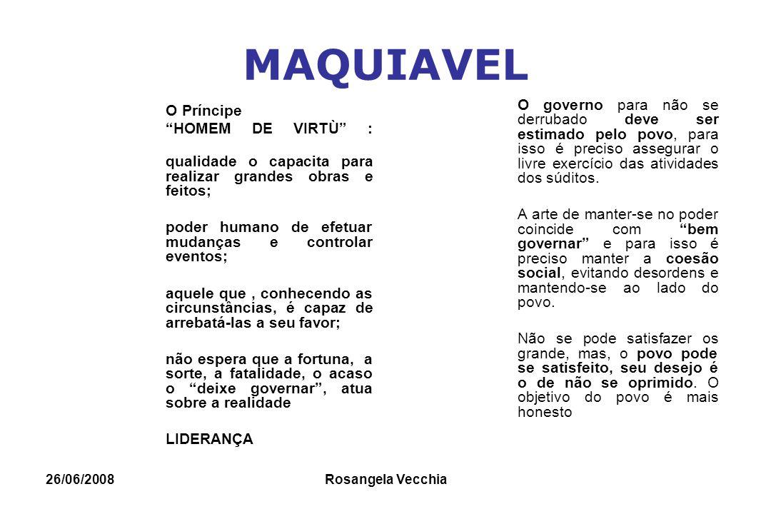"""26/06/2008 Rosangela Vecchia MAQUIAVEL O Príncipe """"HOMEM DE VIRTÙ"""" : qualidade o capacita para realizar grandes obras e feitos; poder humano de efetua"""