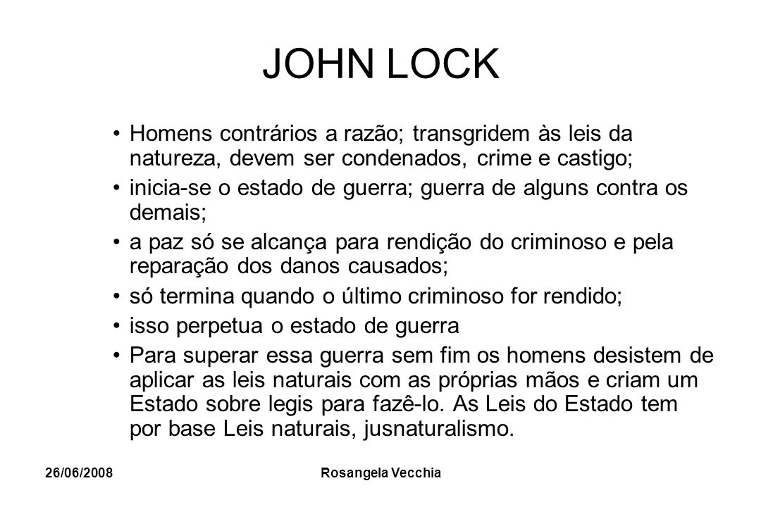 26/06/2008 Rosangela Vecchia JOHN LOCK Homens contrários a razão; transgridem às leis da natureza, devem ser condenados, crime e castigo; inicia-se o