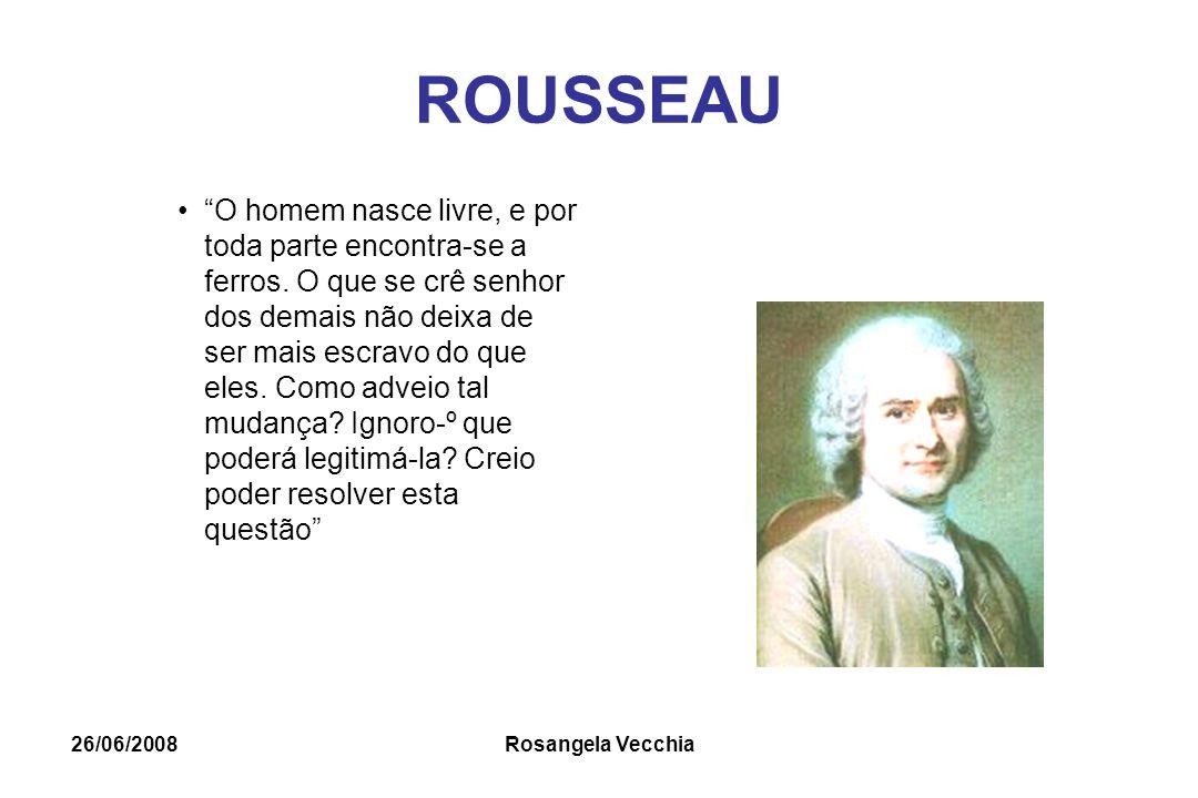 """26/06/2008 Rosangela Vecchia ROUSSEAU """"O homem nasce livre, e por toda parte encontra-se a ferros. O que se crê senhor dos demais não deixa de ser mai"""