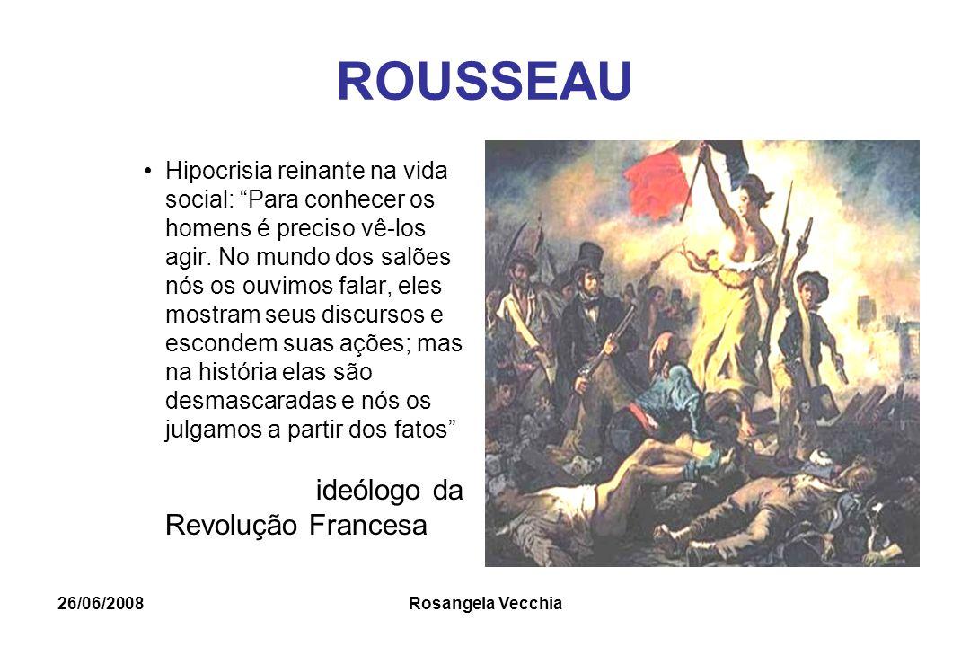 """26/06/2008 Rosangela Vecchia ROUSSEAU Hipocrisia reinante na vida social: """"Para conhecer os homens é preciso vê-los agir. No mundo dos salões nós os o"""