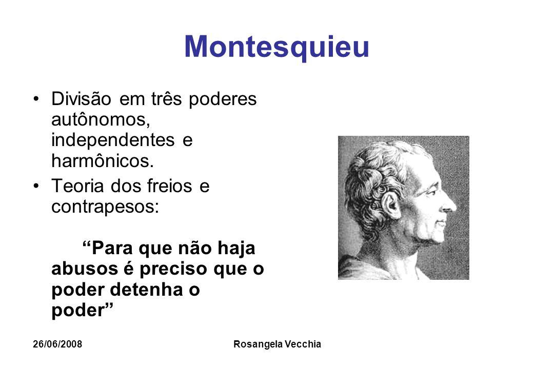 """26/06/2008 Rosangela Vecchia Montesquieu Divisão em três poderes autônomos, independentes e harmônicos. Teoria dos freios e contrapesos: """"Para que não"""