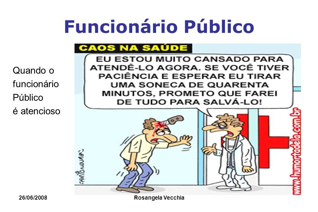 26/06/2008 Rosangela Vecchia Funcionário Público Quando o funcionário Público é atencioso