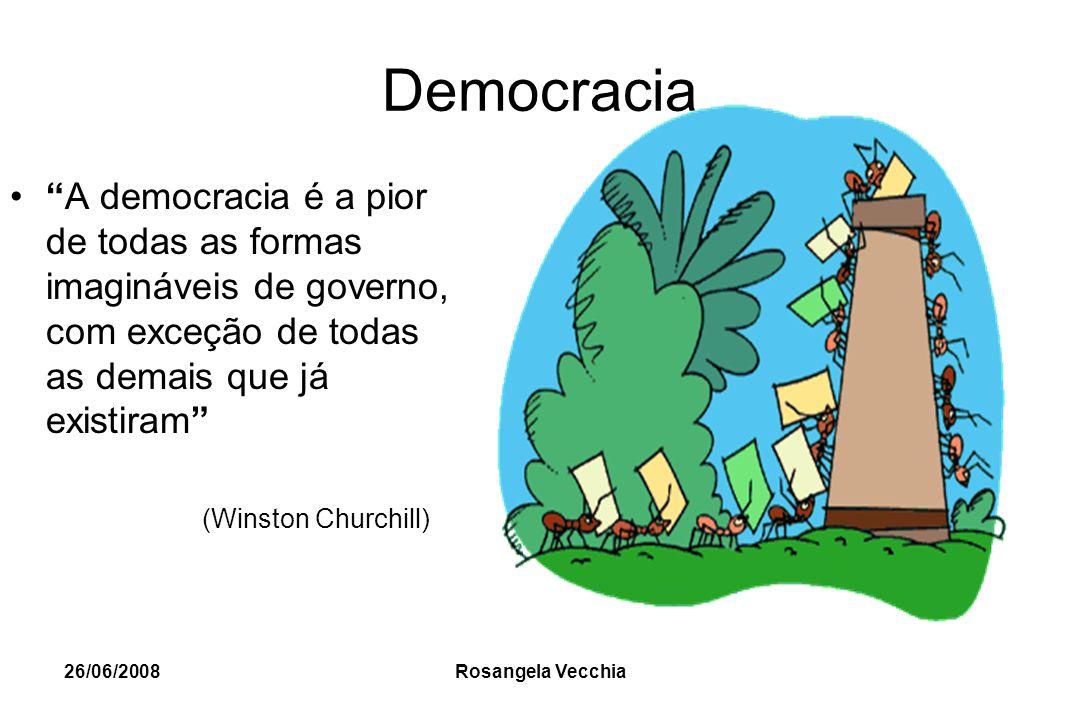 """26/06/2008 Rosangela Vecchia Democracia """"A democracia é a pior de todas as formas imagináveis de governo, com exceção de todas as demais que já existi"""