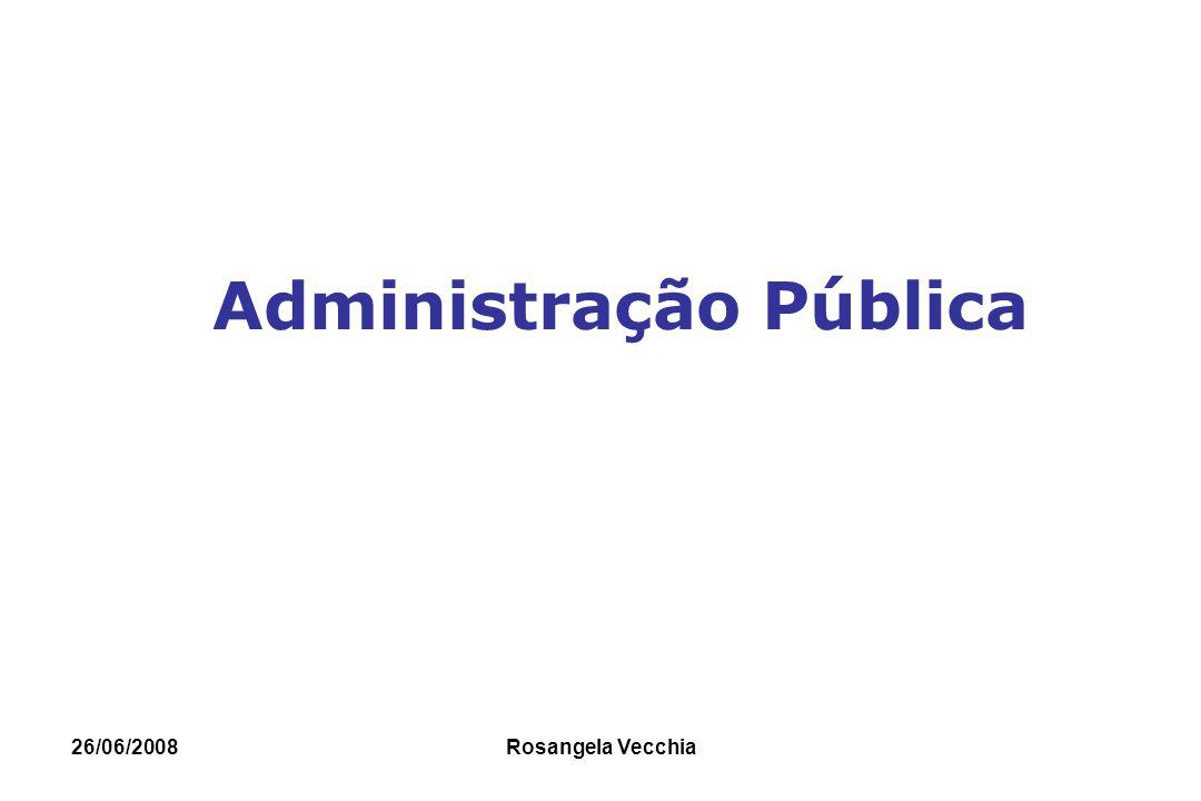 26/06/2008 Rosangela Vecchia Política Pública e Administração Pública Tem por objetivo uma gestão eficiente e eficaz Eficiência: ação, força, virtude de se produzir um efeito desejado.