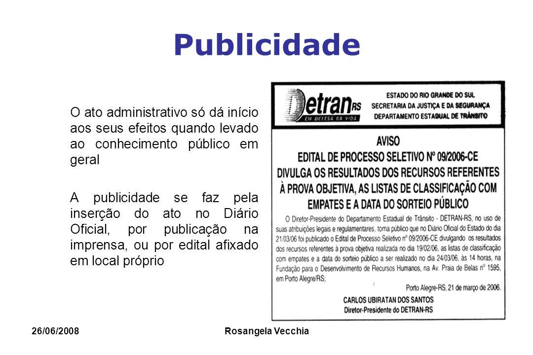 26/06/2008 Rosangela Vecchia Publicidade O ato administrativo só dá início aos seus efeitos quando levado ao conhecimento público em geral A publicida