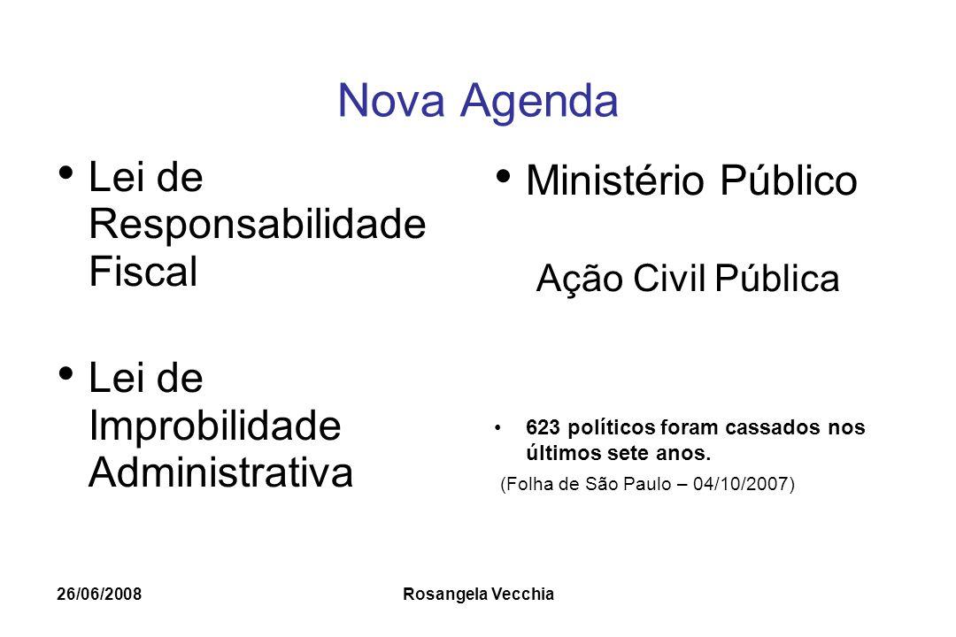 26/06/2008 Rosangela Vecchia Nova Agenda Lei de Responsabilidade Fiscal Lei de Improbilidade Administrativa Ministério Público Ação Civil Pública 623