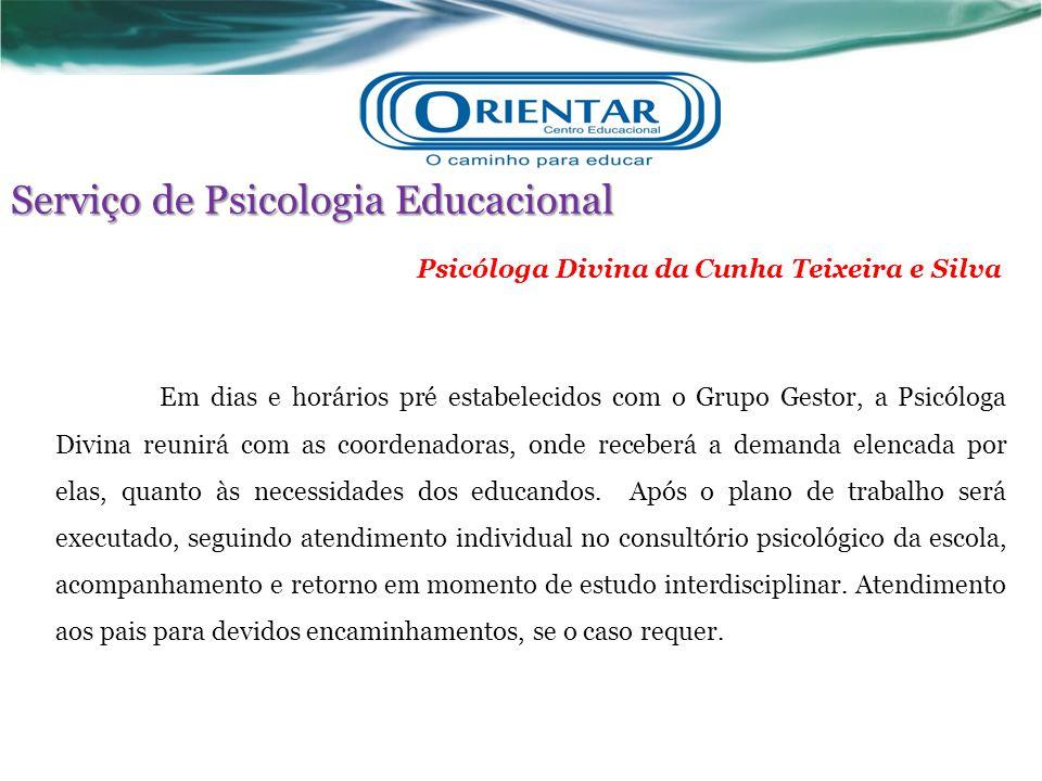 Serviço de Psicologia Educacional Psicóloga Divina da Cunha Teixeira e Silva Em dias e horários pré estabelecidos com o Grupo Gestor, a Psicóloga Divi