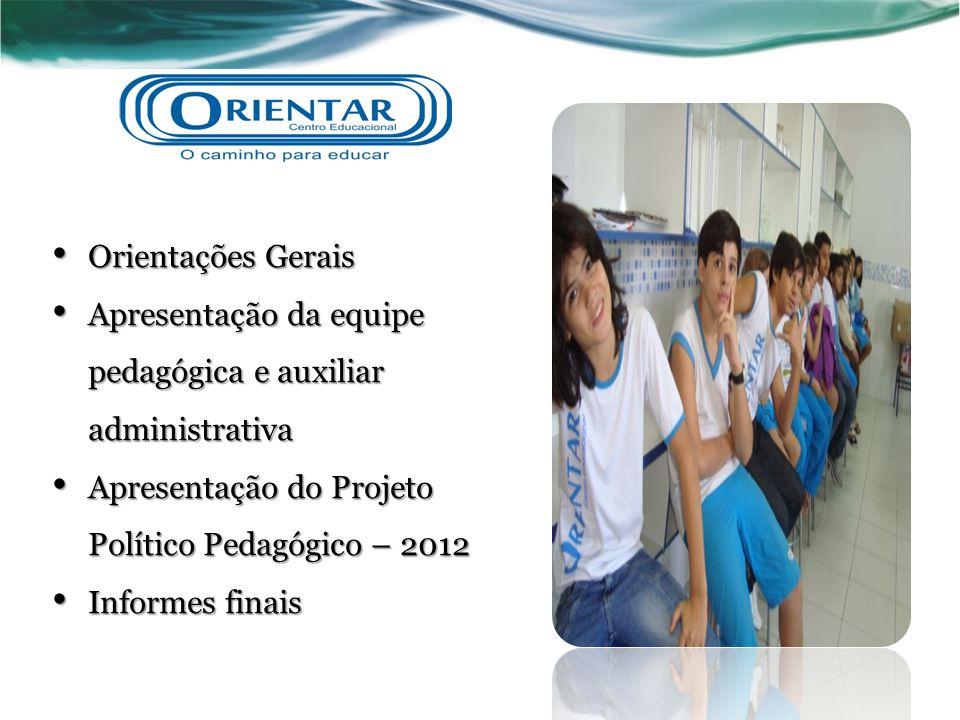 Orientações Gerais Orientações Gerais Apresentação da equipe pedagógica e auxiliar administrativa Apresentação da equipe pedagógica e auxiliar adminis