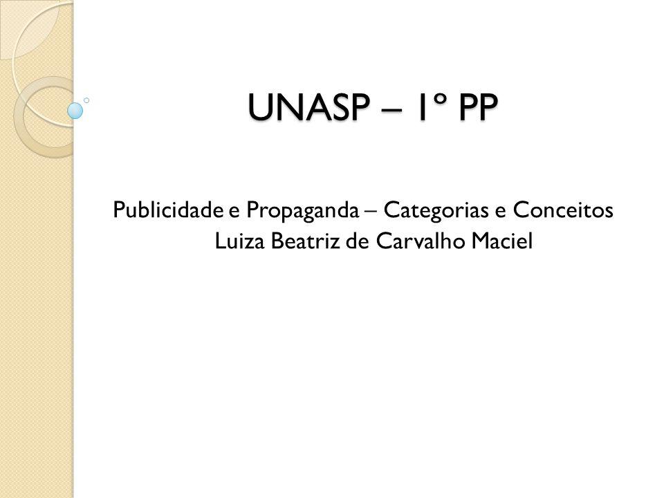 UNASP – 1º PP Publicidade e Propaganda – Categorias e Conceitos Luiza Beatriz de Carvalho Maciel