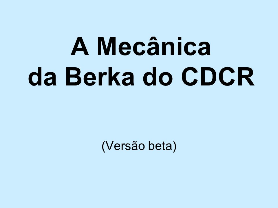 A Mecânica da Berka do CDCR (Versão beta)