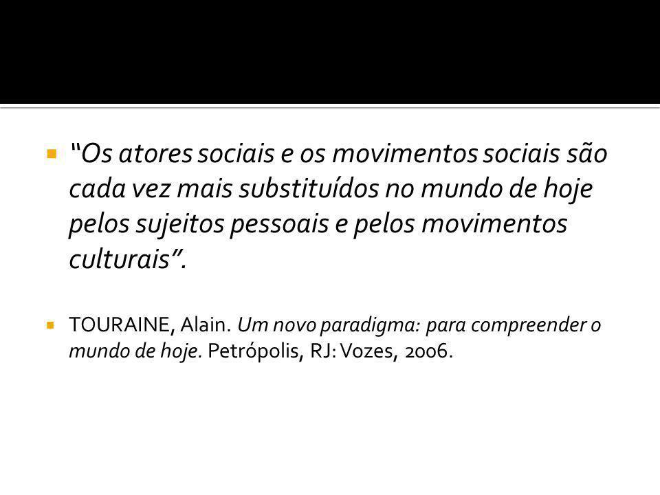 """ """"Os atores sociais e os movimentos sociais são cada vez mais substituídos no mundo de hoje pelos sujeitos pessoais e pelos movimentos culturais"""". """