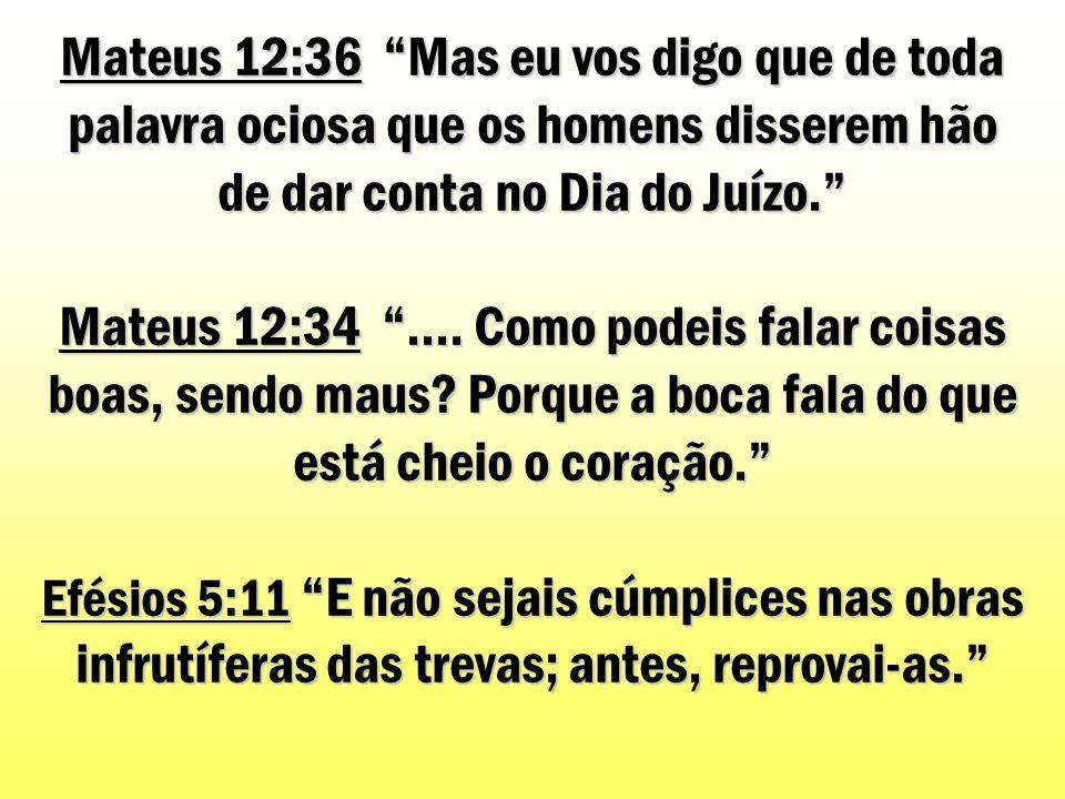"""Mateus 12:36 """"Mas eu vos digo que de toda palavra ociosa que os homens disserem hão de dar conta no Dia do Juízo."""" Mateus 12:34 """".... Como podeis fala"""