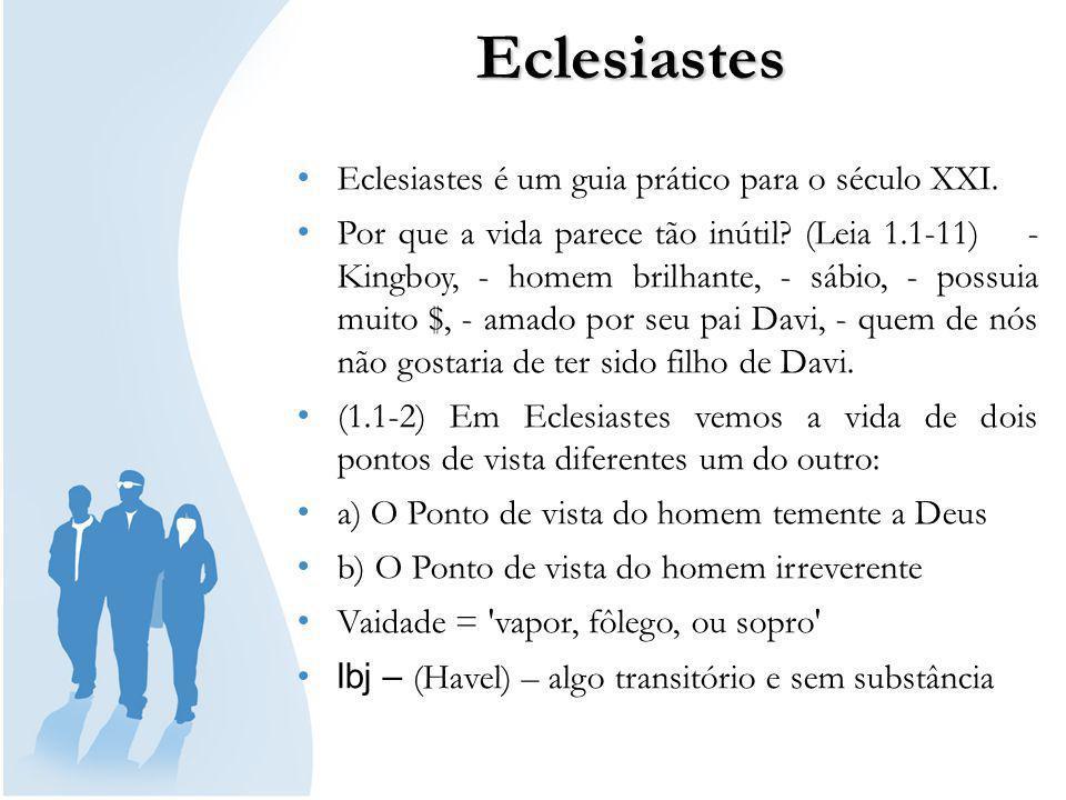 Eclesiastes Salomão em sua tese (o livro de Eclesiastes) examina 4 áreas da vida humana (O trabalho, A natureza, Os sentidos e A história).