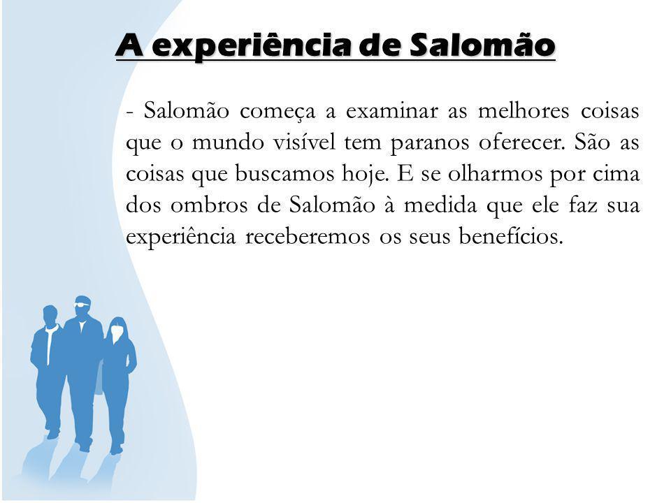 A experiência de Salomão 1º SALOMÃO EXAMINA A SABEDORIA (Eclesiastes 1:16-18) - Salomão está avaliando a sabedoria debaixo do sol, não a sabedoria espiritual.