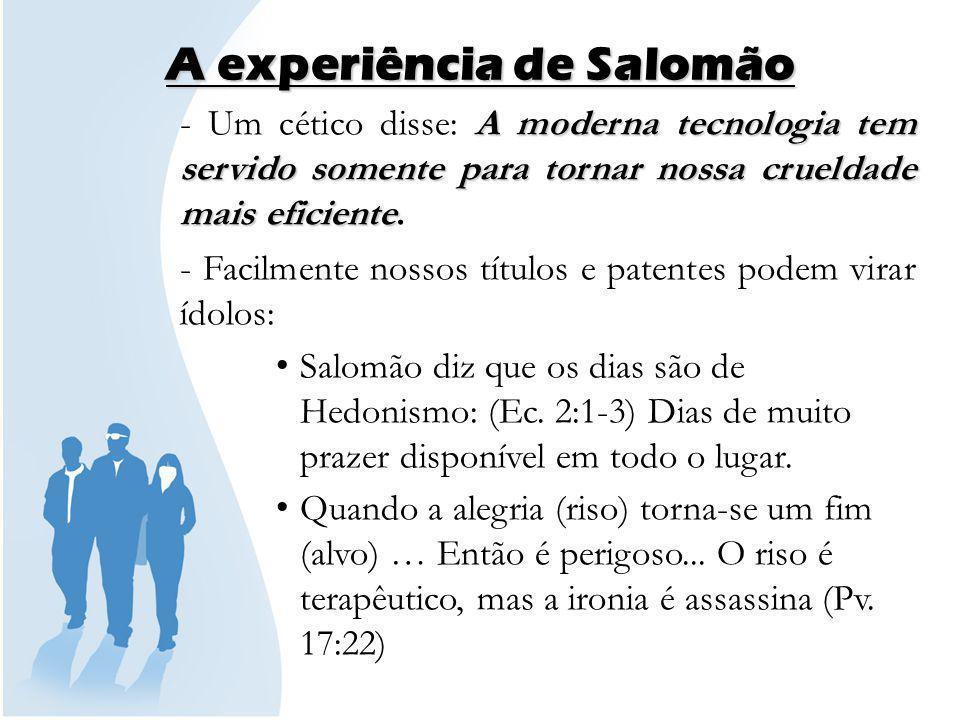 A experiência de Salomão 2º SALOMÃO AVALIA O DESEJO HUMANO (Eclesiastes 2:12-17) - Salomão diz que o tolo e o sábio morrerão esquecidos.