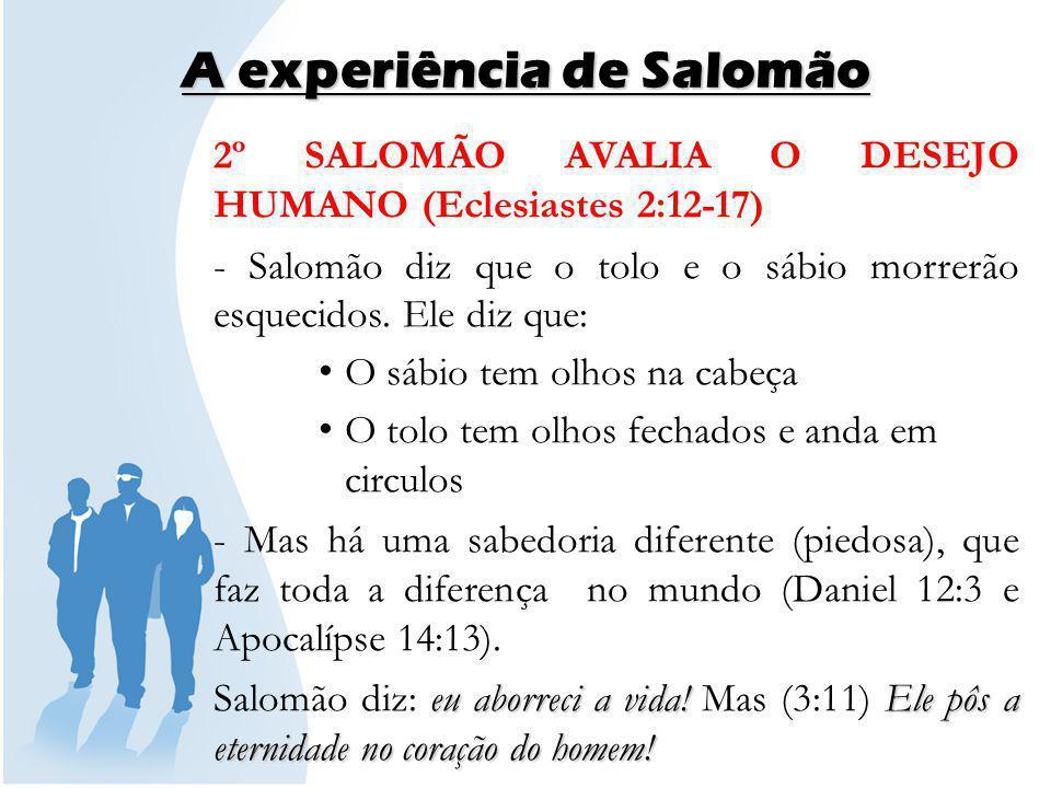 A experiência de Salomão 3º SALOMÃO FALA DE SATISFAÇÃO (Eclesiastes 2:24-26) Nem a morte pode tirar essa satisfação.