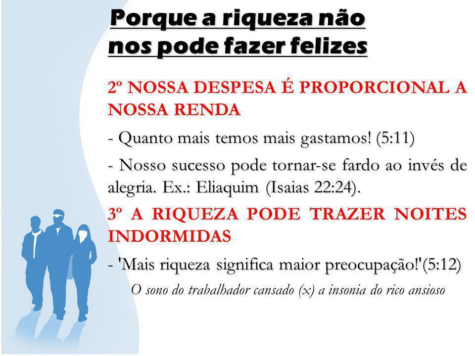 Porque a riqueza não nos pode fazer felizes 4º NOSSA RIQUEZA PODE DISSIPAR-SE - A riqueza não garante segurança.