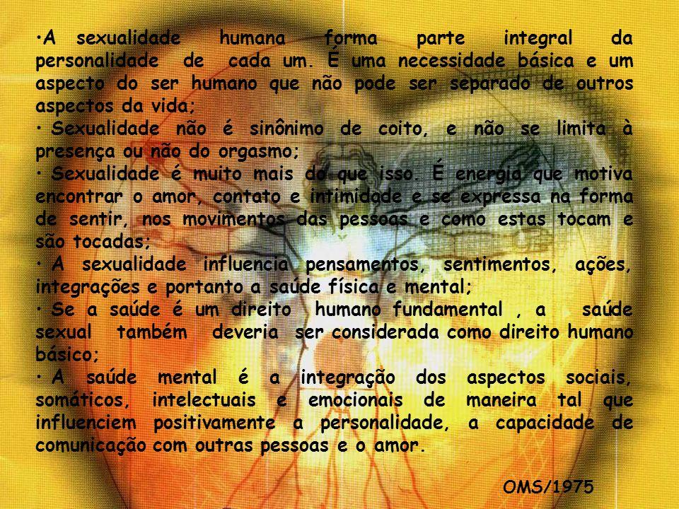8 A sexualidade humana forma parte integral da personalidade de cada um. É uma necessidade básica e um aspecto do ser humano que não pode ser separado