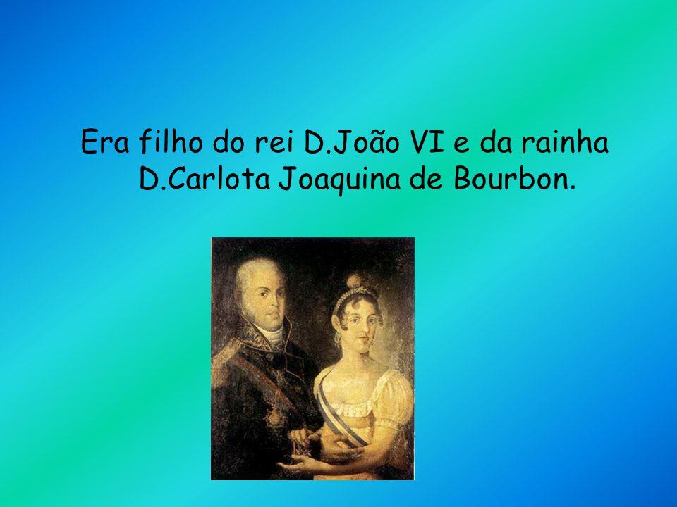 Era filho do rei D.João VI e da rainha D.Carlota Joaquina de Bourbon.