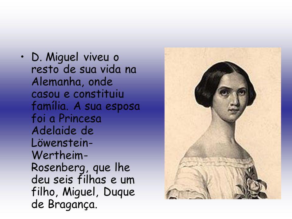 D. Miguel viveu o resto de sua vida na Alemanha, onde casou e constituiu família. A sua esposa foi a Princesa Adelaide de Löwenstein- Wertheim- Rosenb
