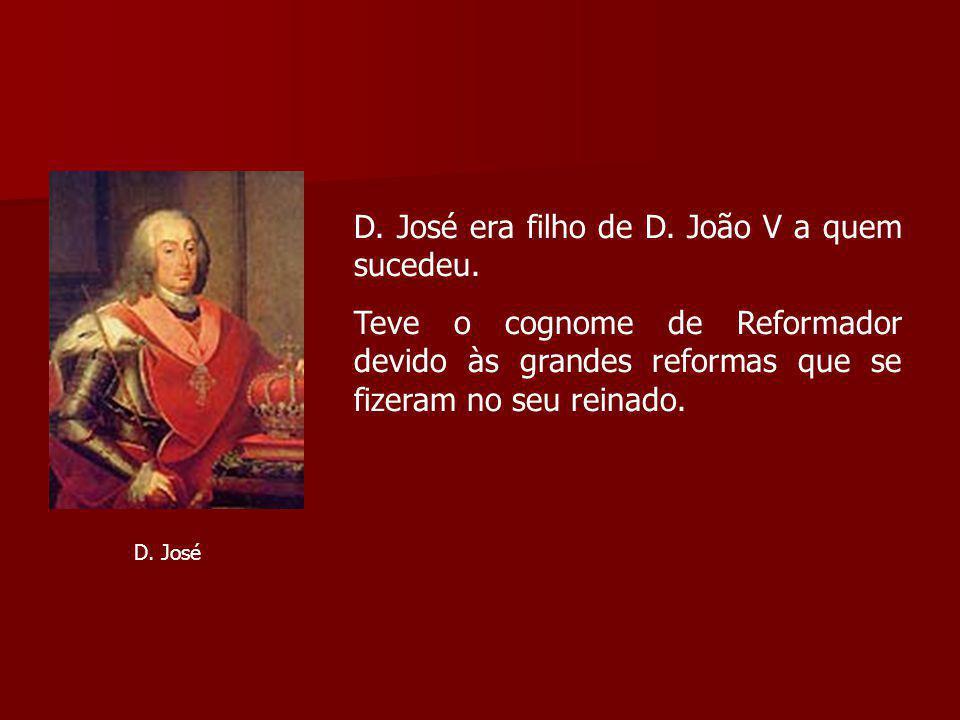 D. José era filho de D. João V a quem sucedeu. Teve o cognome de Reformador devido às grandes reformas que se fizeram no seu reinado. D. José