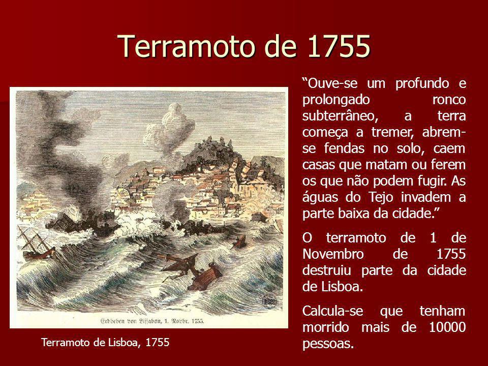 """Terramoto de 1755 """"Ouve-se um profundo e prolongado ronco subterrâneo, a terra começa a tremer, abrem- se fendas no solo, caem casas que matam ou fere"""