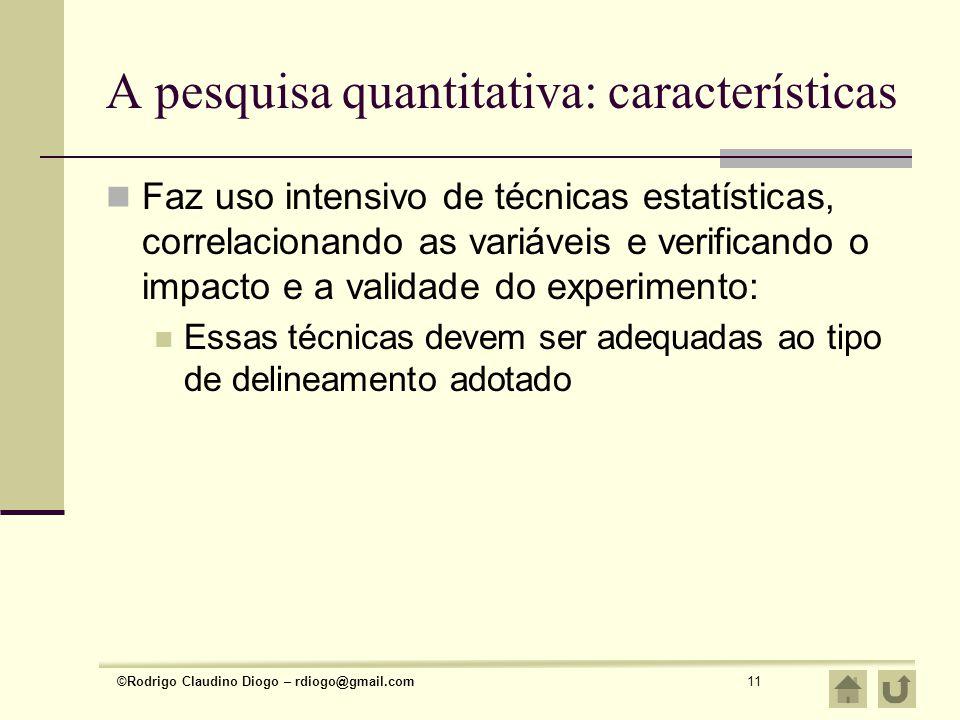 ©Rodrigo Claudino Diogo – rdiogo@gmail.com11 A pesquisa quantitativa: características Faz uso intensivo de técnicas estatísticas, correlacionando as v