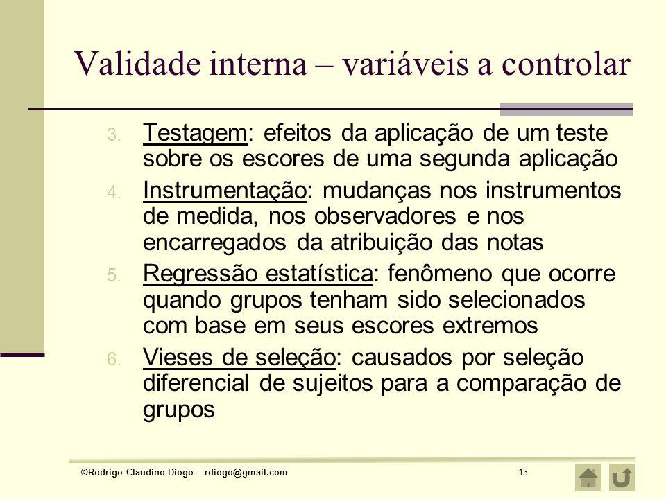 ©Rodrigo Claudino Diogo – rdiogo@gmail.com13 Validade interna – variáveis a controlar 3. Testagem: efeitos da aplicação de um teste sobre os escores d