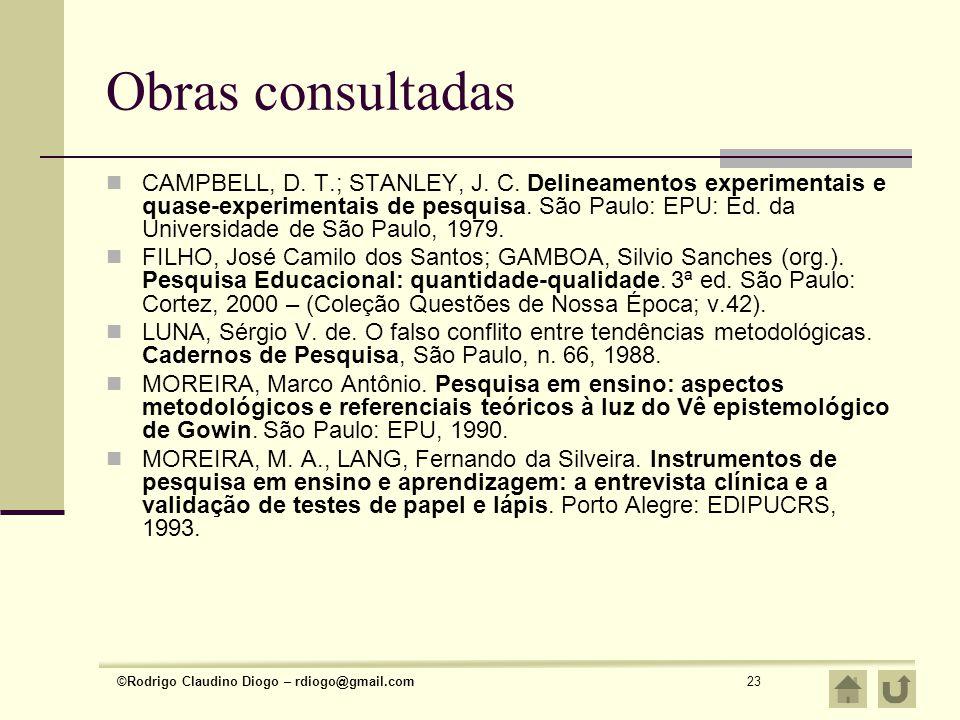 ©Rodrigo Claudino Diogo – rdiogo@gmail.com23 Obras consultadas CAMPBELL, D. T.; STANLEY, J. C. Delineamentos experimentais e quase-experimentais de pe